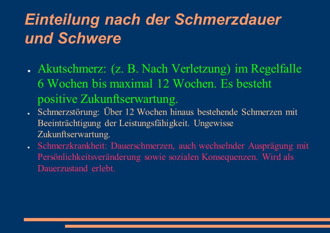 Einteilung nach der Schmerzdauer und Schwere ● Akutschmerz: (z.
