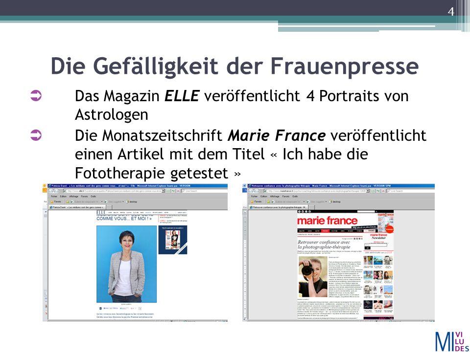 Die Gefälligkeit der Frauenpresse  Das Magazin ELLE veröffentlicht 4 Portraits von Astrologen  Die Monatszeitschrift Marie France veröffentlicht einen Artikel mit dem Titel « Ich habe die Fototherapie getestet » 4
