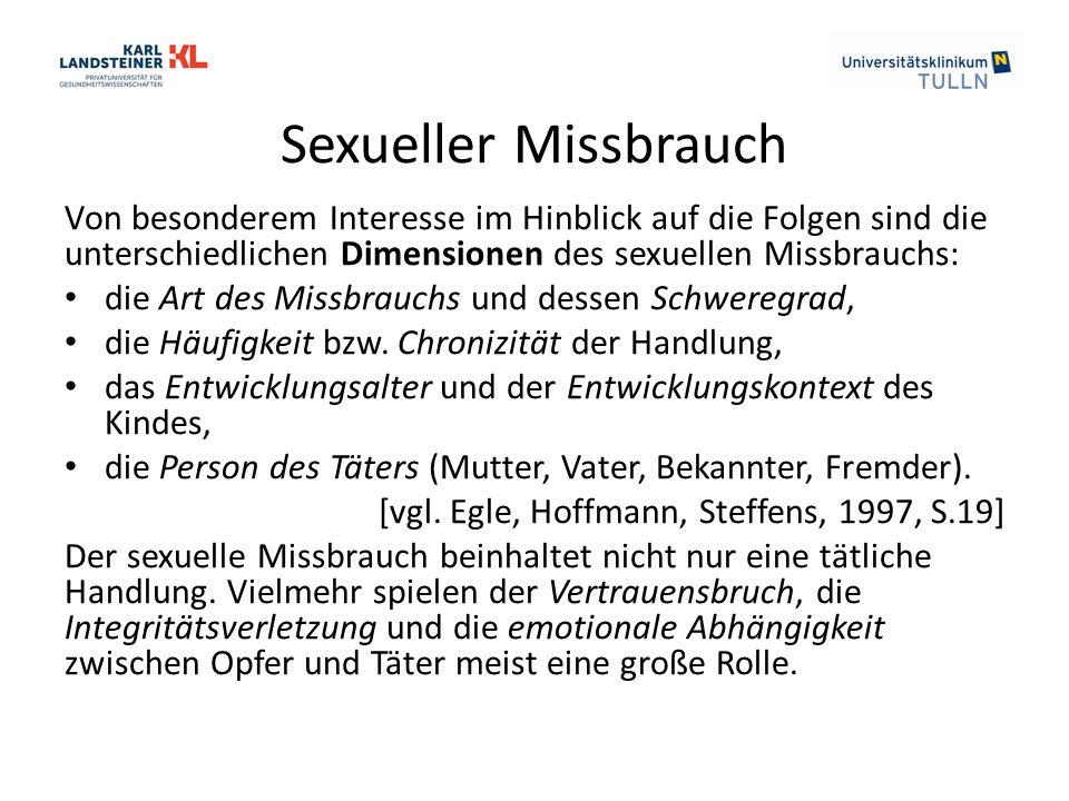 Sexueller Missbrauch Von besonderem Interesse im Hinblick auf die Folgen sind die unterschiedlichen Dimensionen des sexuellen Missbrauchs: die Art des Missbrauchs und dessen Schweregrad, die Häufigkeit bzw.