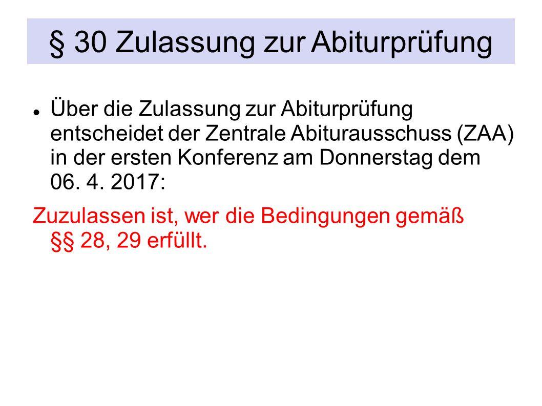 § 30 Zulassung zur Abiturprüfung Über die Zulassung zur Abiturprüfung entscheidet der Zentrale Abiturausschuss (ZAA) in der ersten Konferenz am Donnerstag dem 06.