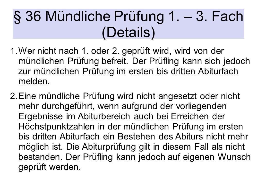 § 36 Mündliche Prüfung 1. – 3. Fach (Details) 1.