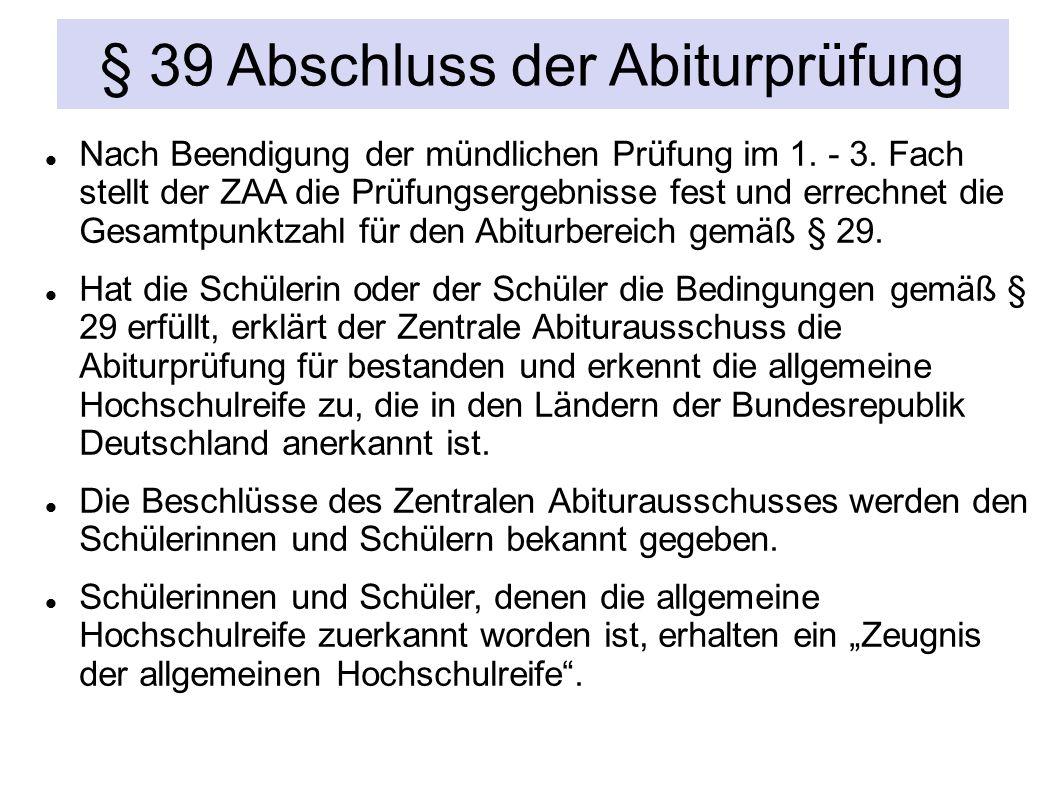 § 39 Abschluss der Abiturprüfung Nach Beendigung der mündlichen Prüfung im 1.