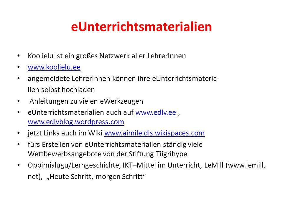 eUnterrichtsmaterialien Koolielu ist ein großes Netzwerk aller LehrerInnen www.koolielu.ee angemeldete LehrerInnen können ihre eUnterrichtsmateria- lien selbst hochladen Anleitungen zu vielen eWerkzeugen eUnterrichtsmaterialien auch auf www.edlv.ee, www.edlvblog.wordpress.comwww.edlv.ee www.edlvblog.wordpress.com jetzt Links auch im Wiki www.aimileidis.wikispaces.comwww.aimileidis.wikispaces.com fürs Erstellen von eUnterrichtsmaterialien ständig viele Wettbewerbsangebote von der Stiftung Tiigrihype Oppimislugu/Lerngeschichte, IKT–Mittel im Unterricht, LeMill (www.lemill.