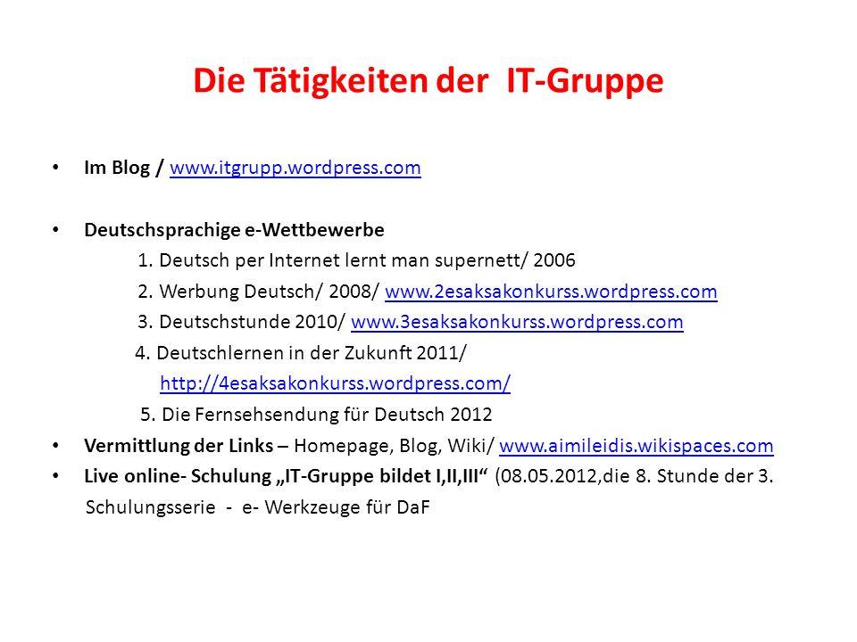 Die Tätigkeiten der IT-Gruppe Im Blog / www.itgrupp.wordpress.comwww.itgrupp.wordpress.com Deutschsprachige e-Wettbewerbe 1.