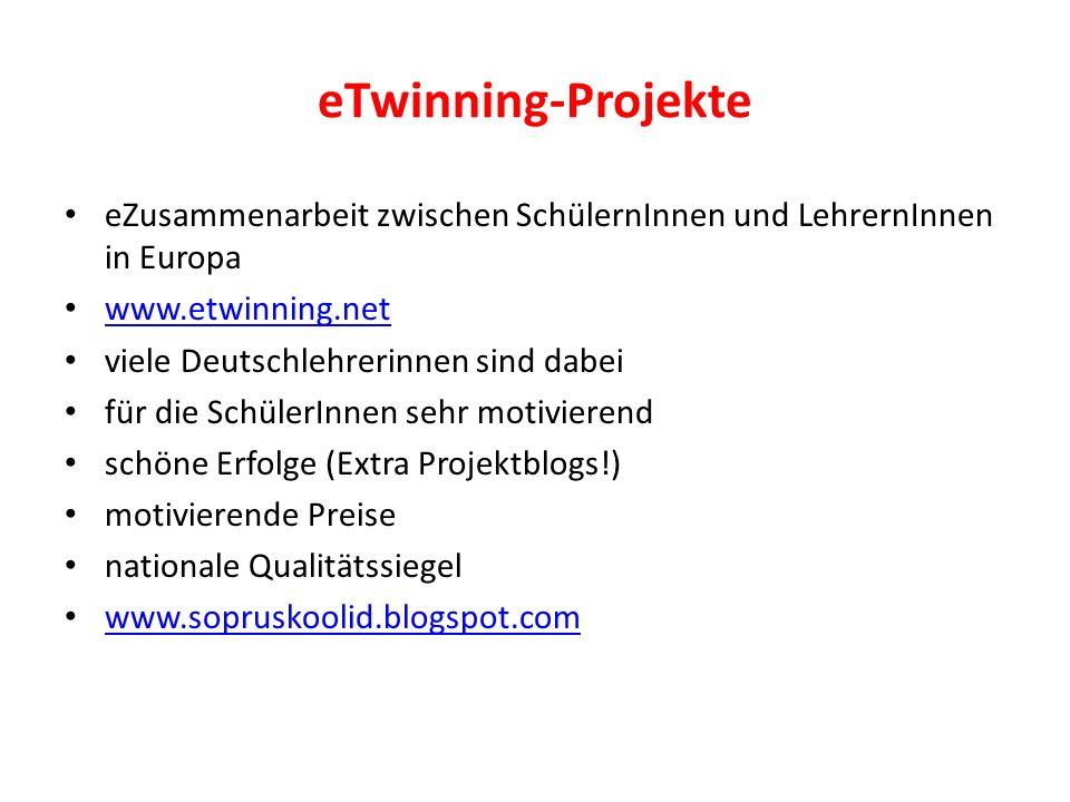 eTwinning-Projekte eZusammenarbeit zwischen SchülernInnen und LehrernInnen in Europa www.etwinning.net viele Deutschlehrerinnen sind dabei für die SchülerInnen sehr motivierend schöne Erfolge (Extra Projektblogs!) motivierende Preise nationale Qualitätssiegel www.sopruskoolid.blogspot.com