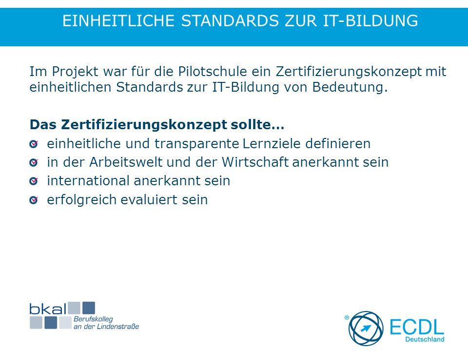 EINHEITLICHE STANDARDS ZUR IT-BILDUNG Im Projekt war für die Pilotschule ein Zertifizierungskonzept mit einheitlichen Standards zur IT-Bildung von Bedeutung.