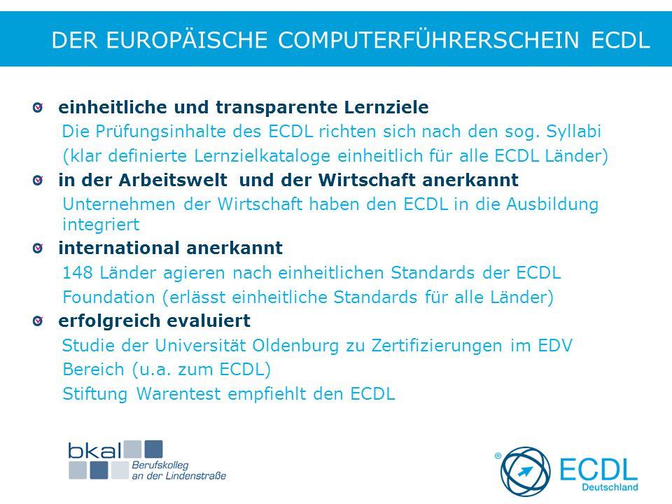 DER EUROPÄISCHE COMPUTERFÜHRERSCHEIN ECDL einheitliche und transparente Lernziele Die Prüfungsinhalte des ECDL richten sich nach den sog.