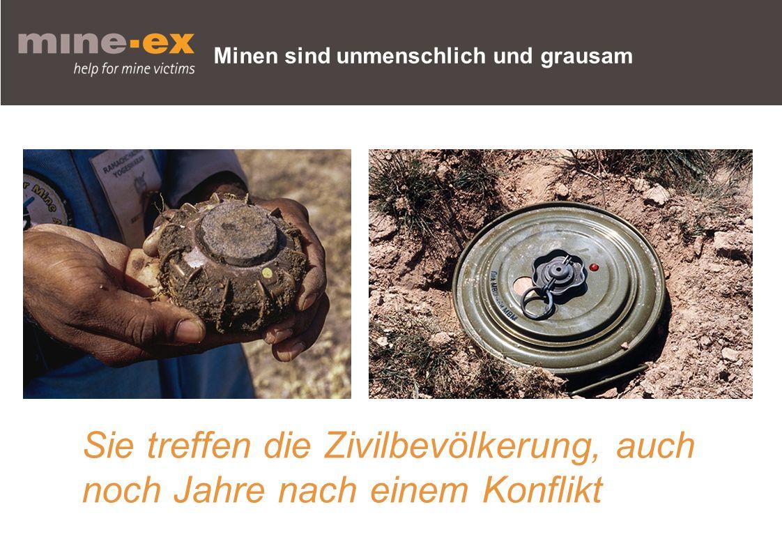 Minen sind unmenschlich und grausam Sie treffen die Zivilbevölkerung, auch noch Jahre nach einem Konflikt