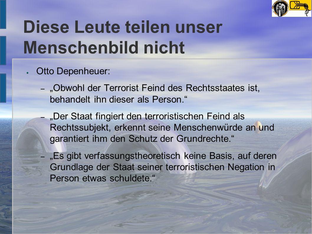 """Diese Leute teilen unser Menschenbild nicht ● Otto Depenheuer: – """"Obwohl der Terrorist Feind des Rechtsstaates ist, behandelt ihn dieser als Person."""""""