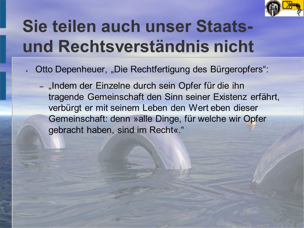 """Sie teilen auch unser Staats- und Rechtsverständnis nicht ● Otto Depenheuer, """"Die Rechtfertigung des Bürgeropfers"""": – """"Indem der Einzelne durch sein O"""