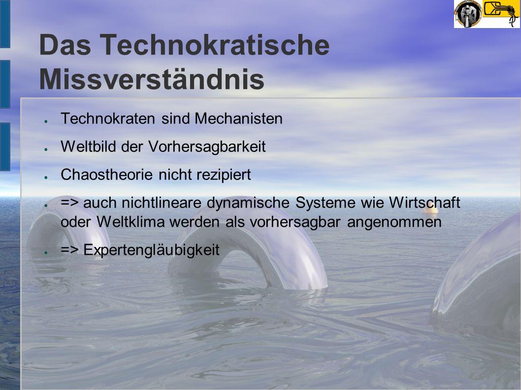 Das Technokratische Missverständnis ● Technokraten sind Mechanisten ● Weltbild der Vorhersagbarkeit ● Chaostheorie nicht rezipiert ● => auch nichtline