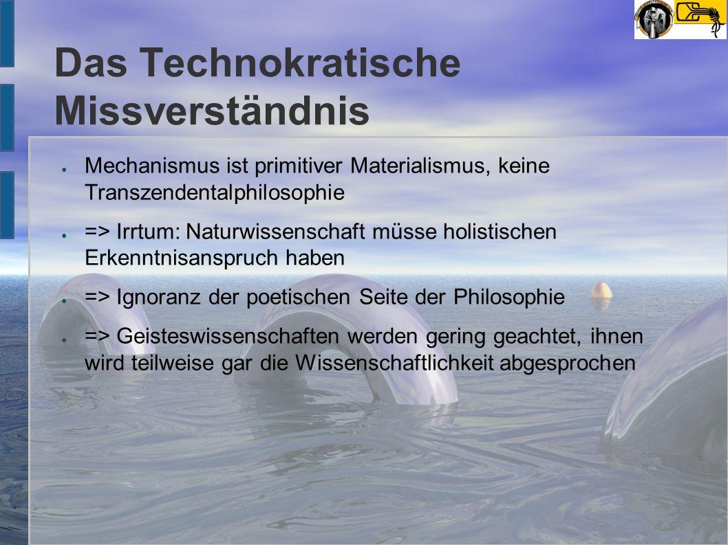 Das Technokratische Missverständnis ● Mechanismus ist primitiver Materialismus, keine Transzendentalphilosophie ● => Irrtum: Naturwissenschaft müsse h