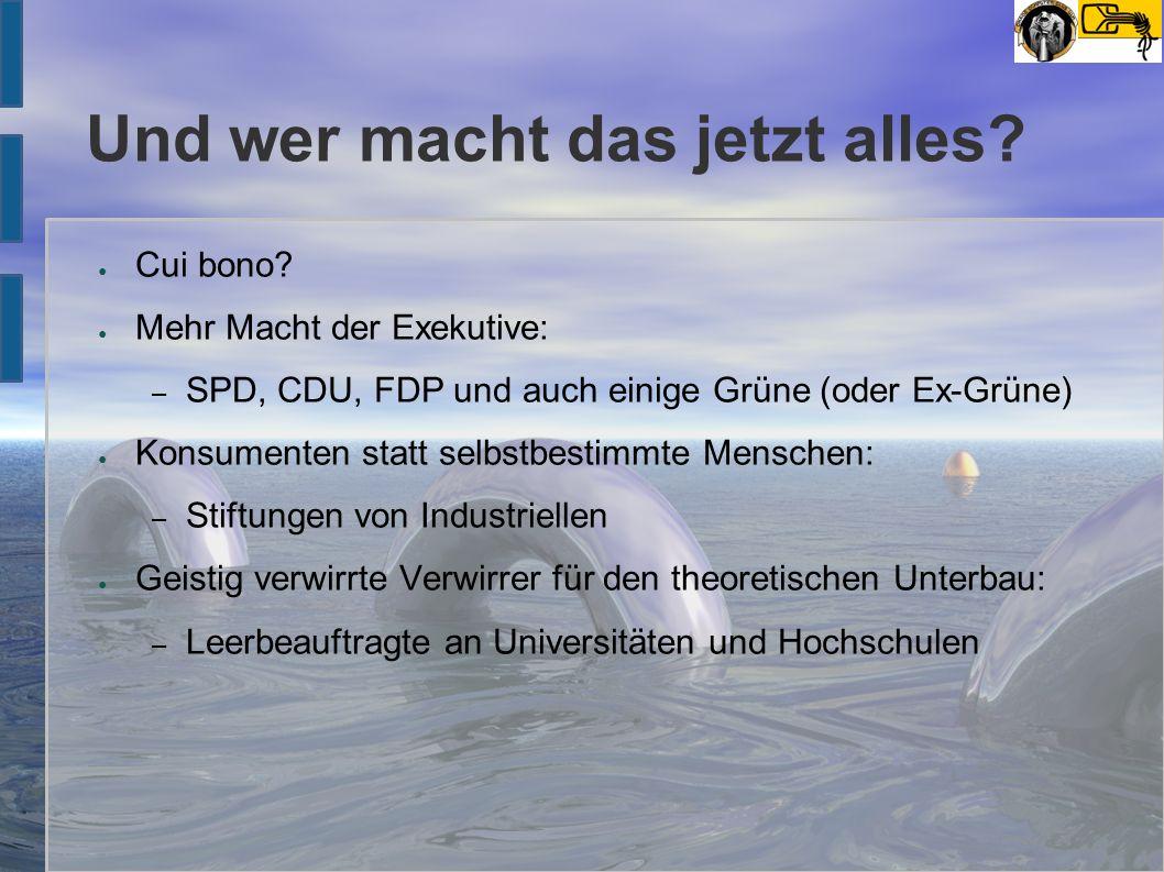 Und wer macht das jetzt alles? ● Cui bono? ● Mehr Macht der Exekutive: – SPD, CDU, FDP und auch einige Grüne (oder Ex-Grüne) ● Konsumenten statt selbs