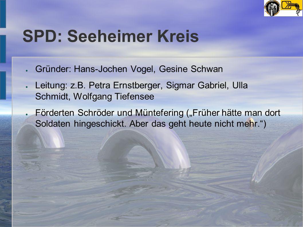SPD: Seeheimer Kreis ● Gründer: Hans-Jochen Vogel, Gesine Schwan ● Leitung: z.B. Petra Ernstberger, Sigmar Gabriel, Ulla Schmidt, Wolfgang Tiefensee ●