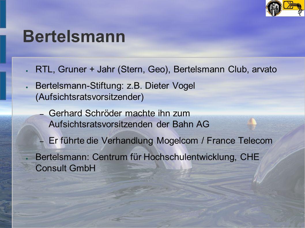 Bertelsmann ● RTL, Gruner + Jahr (Stern, Geo), Bertelsmann Club, arvato ● Bertelsmann-Stiftung: z.B. Dieter Vogel (Aufsichtsratsvorsitzender) – Gerhar