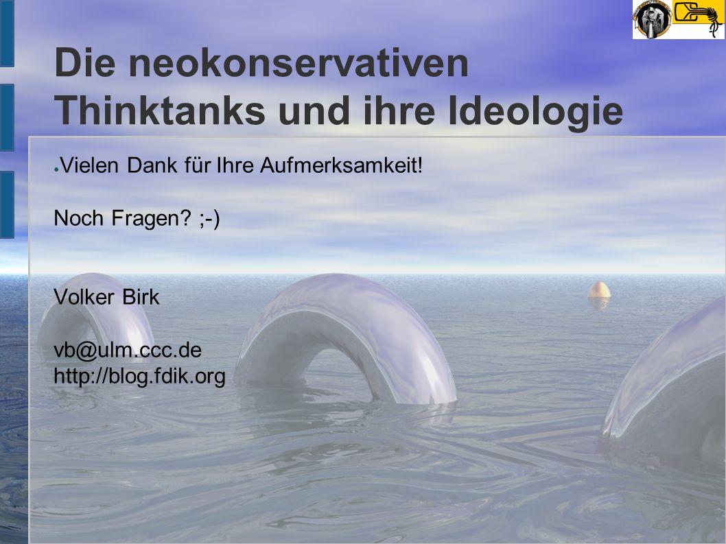 Die neokonservativen Thinktanks und ihre Ideologie ● Vielen Dank für Ihre Aufmerksamkeit.