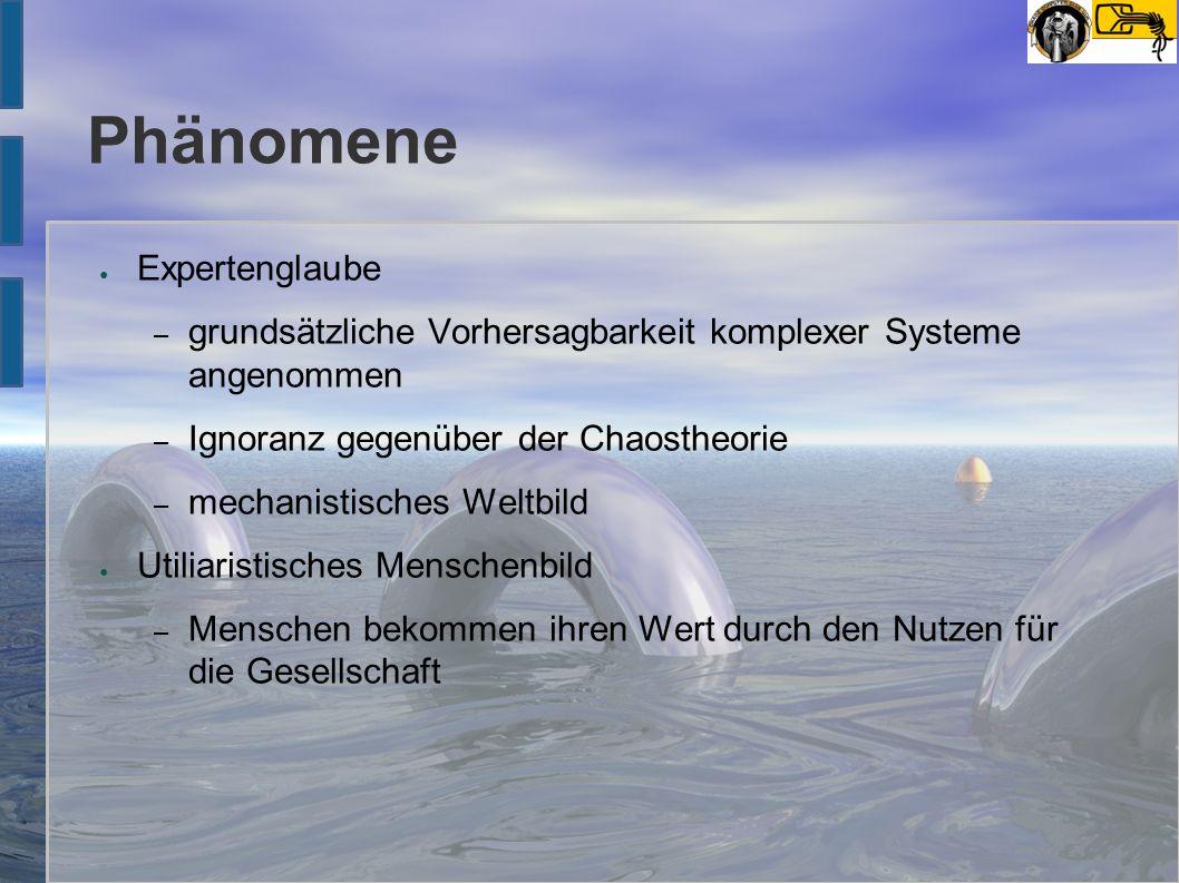Phänomene ● Expertenglaube – grundsätzliche Vorhersagbarkeit komplexer Systeme angenommen – Ignoranz gegenüber der Chaostheorie – mechanistisches Welt