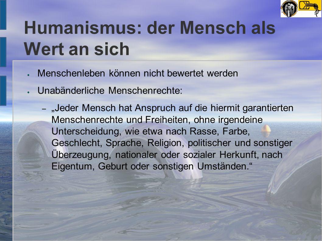 """Humanismus: der Mensch als Wert an sich ● Menschenleben können nicht bewertet werden ● Unabänderliche Menschenrechte: – """"Jeder Mensch hat Anspruch auf"""