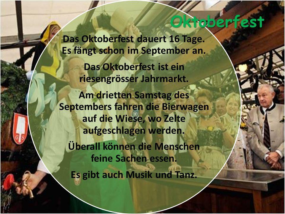 Das Oktoberfest dauert 16 Tage. Es fängt schon im September an.
