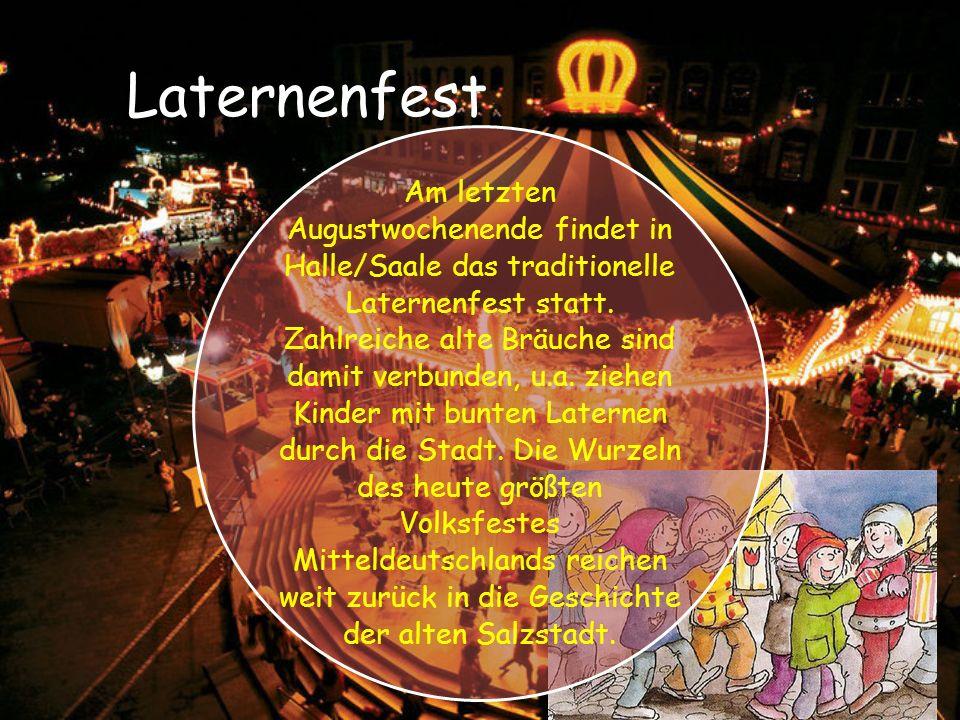 Laternenfest Am letzten Augustwochenende findet in Halle/Saale das traditionelle Laternenfest statt.