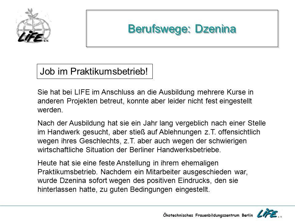 Ökotechnisches Frauenbildungszentrum Berlin Berufswege: Dzenina Job im Praktikumsbetrieb! Sie hat bei LIFE im Anschluss an die Ausbildung mehrere Kurs