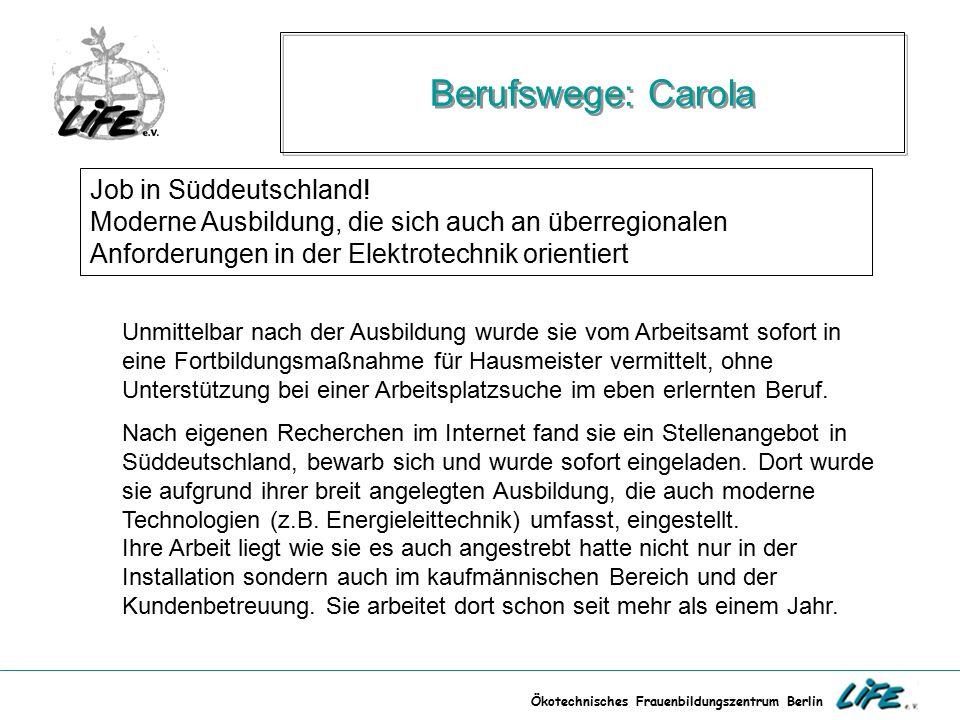 Ökotechnisches Frauenbildungszentrum Berlin Berufswege: Carola Job in Süddeutschland! Moderne Ausbildung, die sich auch an überregionalen Anforderunge