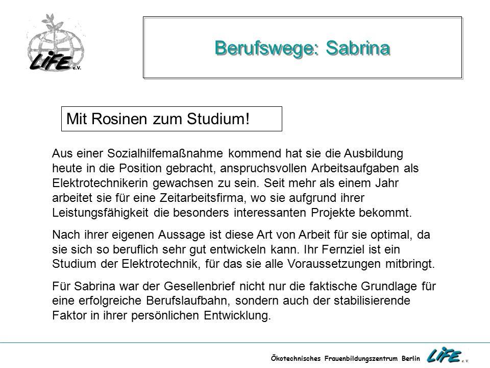 Ökotechnisches Frauenbildungszentrum Berlin Berufswege: Sabrina Mit Rosinen zum Studium! Aus einer Sozialhilfemaßnahme kommend hat sie die Ausbildung
