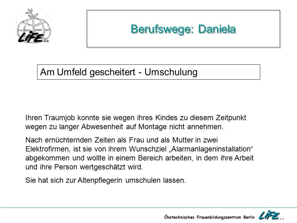 Ökotechnisches Frauenbildungszentrum Berlin Berufswege: Daniela Am Umfeld gescheitert - Umschulung Ihren Traumjob konnte sie wegen ihres Kindes zu die