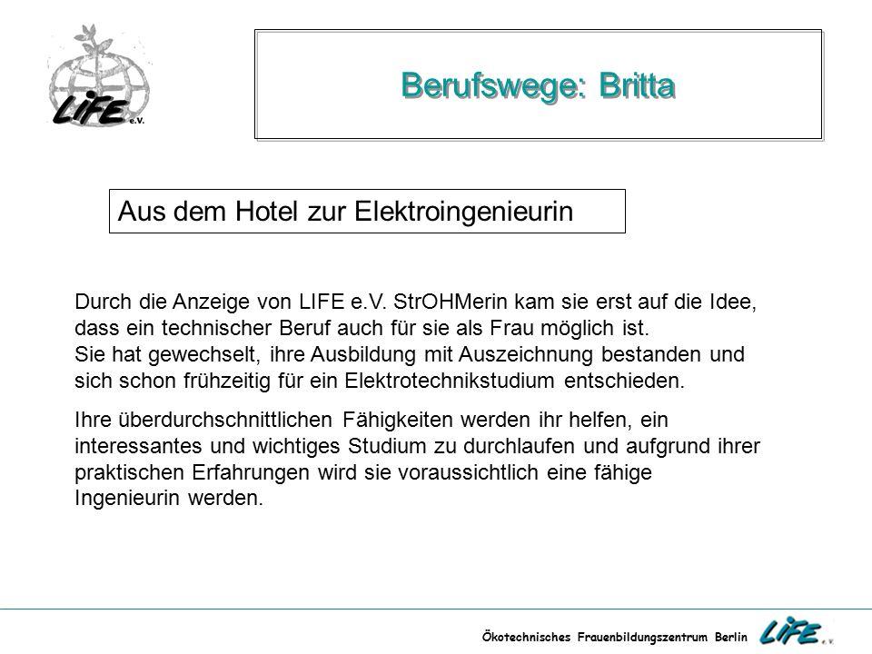 Ökotechnisches Frauenbildungszentrum Berlin Berufswege: Britta Aus dem Hotel zur Elektroingenieurin Durch die Anzeige von LIFE e.V. StrOHMerin kam sie