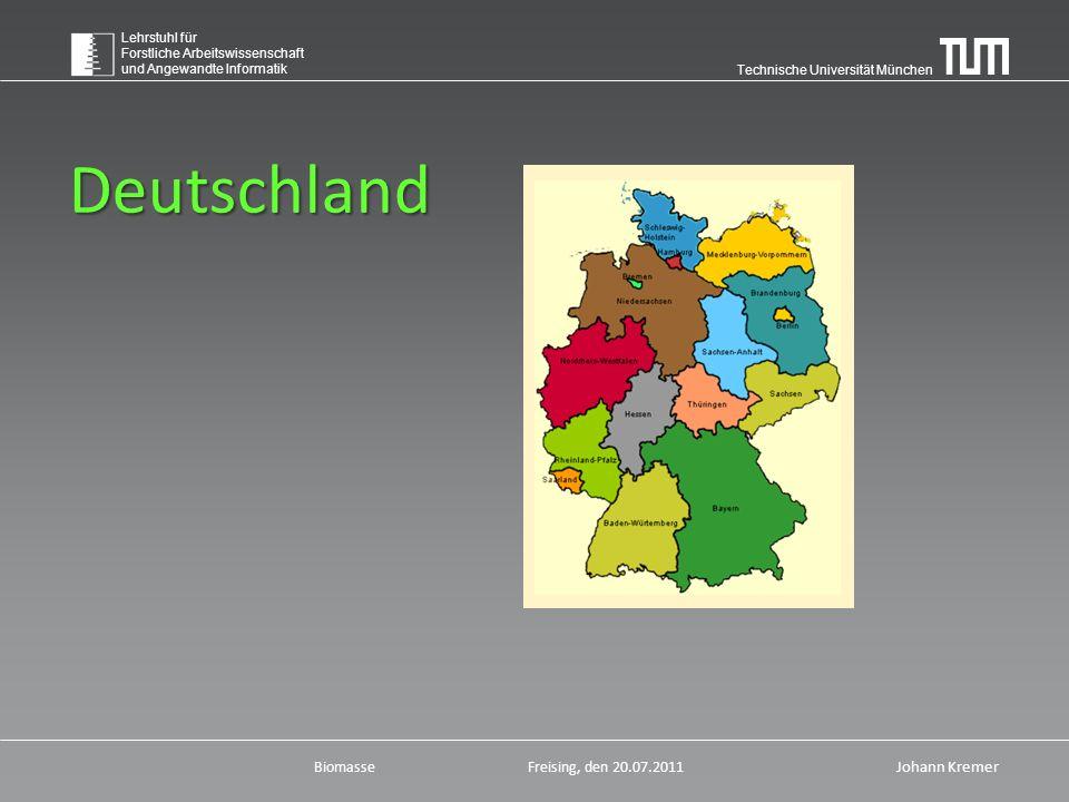 Technische Universität München Lehrstuhl für Forstliche Arbeitswissenschaft und Angewandte Informatik BiomasseFreising, den 20.07.2011 Johann Kremer Deutschland