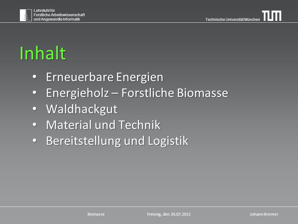 Technische Universität München Lehrstuhl für Forstliche Arbeitswissenschaft und Angewandte Informatik BiomasseFreising, den 20.07.2011 Johann Kremer