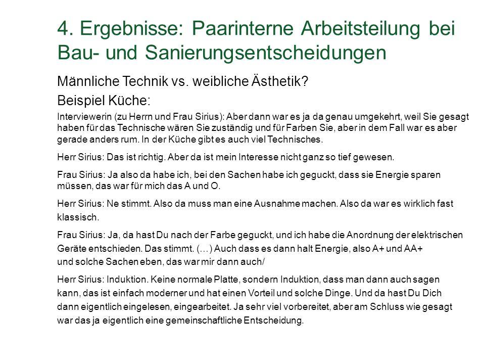 4. Ergebnisse: Paarinterne Arbeitsteilung bei Bau- und Sanierungsentscheidungen Männliche Technik vs. weibliche Ästhetik? Beispiel Küche: Intervieweri