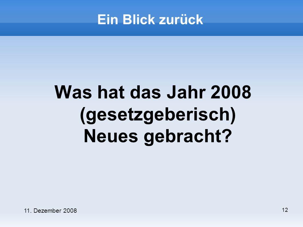 11. Dezember 2008 12 Ein Blick zurück Was hat das Jahr 2008 (gesetzgeberisch) Neues gebracht?
