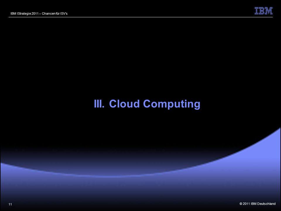 © 2011 IBM Deutschland IBM IStrategie 2011 – Chancen für ISV's 11 III. Cloud Computing
