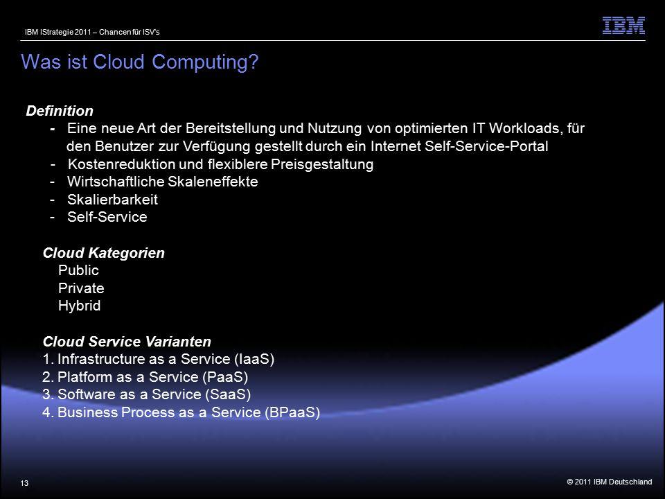 © 2011 IBM Deutschland IBM IStrategie 2011 – Chancen für ISV's 13 Was ist Cloud Computing.