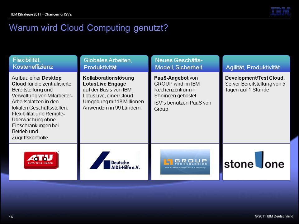 © 2011 IBM Deutschland IBM IStrategie 2011 – Chancen für ISV's 16 Warum wird Cloud Computing genutzt.