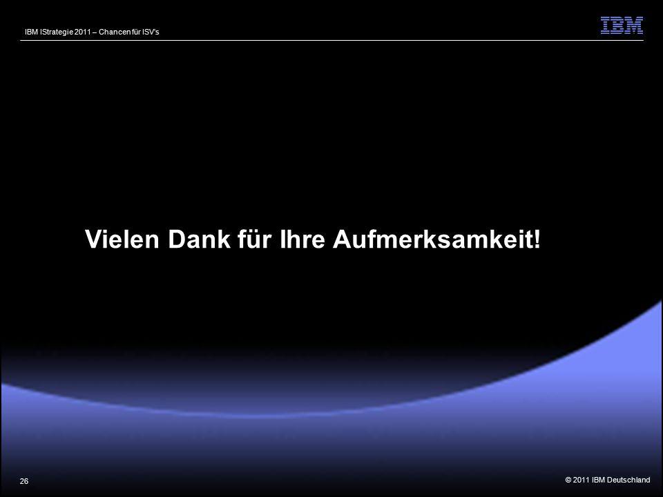 © 2011 IBM Deutschland IBM IStrategie 2011 – Chancen für ISV's 26 Vielen Dank für Ihre Aufmerksamkeit!