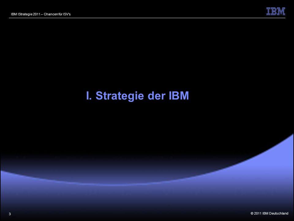 © 2011 IBM Deutschland IBM IStrategie 2011 – Chancen für ISV's 3 I. Strategie der IBM
