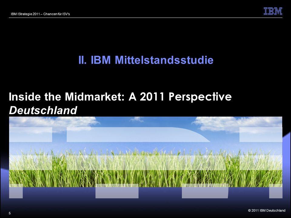 © 2011 IBM Deutschland IBM IStrategie 2011 – Chancen für ISV's Inside the Midmarket: A 2011 Perspective Deutschland 5 II.