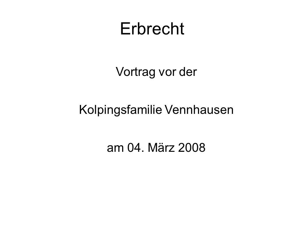 Erbrecht Vortrag vor der Kolpingsfamilie Vennhausen am 04. März 2008