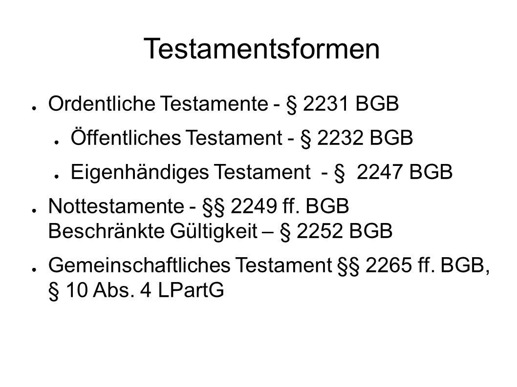 Testamentsformen ● Ordentliche Testamente - § 2231 BGB ● Öffentliches Testament - § 2232 BGB ● Eigenhändiges Testament - § 2247 BGB ● Nottestamente - §§ 2249 ff.