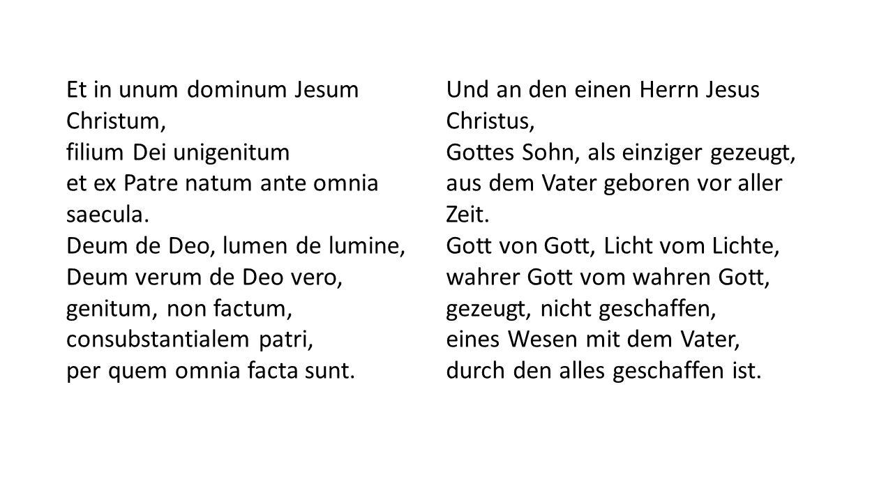 Et in unum dominum Jesum Christum, filium Dei unigenitum et ex Patre natum ante omnia saecula.