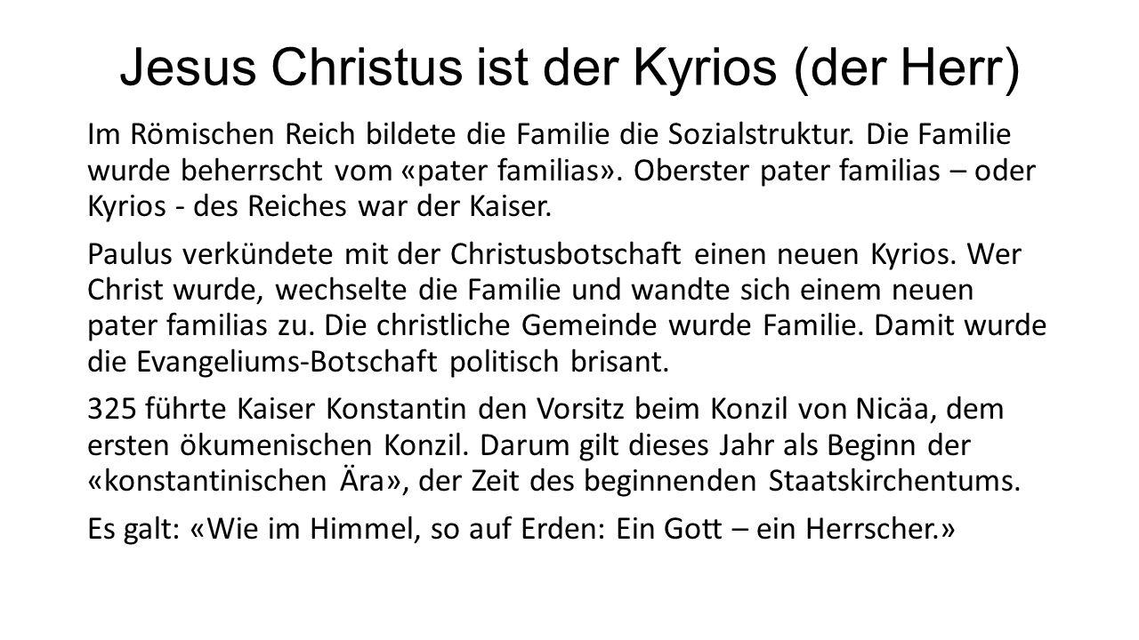 Jesus Christus ist der Kyrios (der Herr) Im Römischen Reich bildete die Familie die Sozialstruktur.