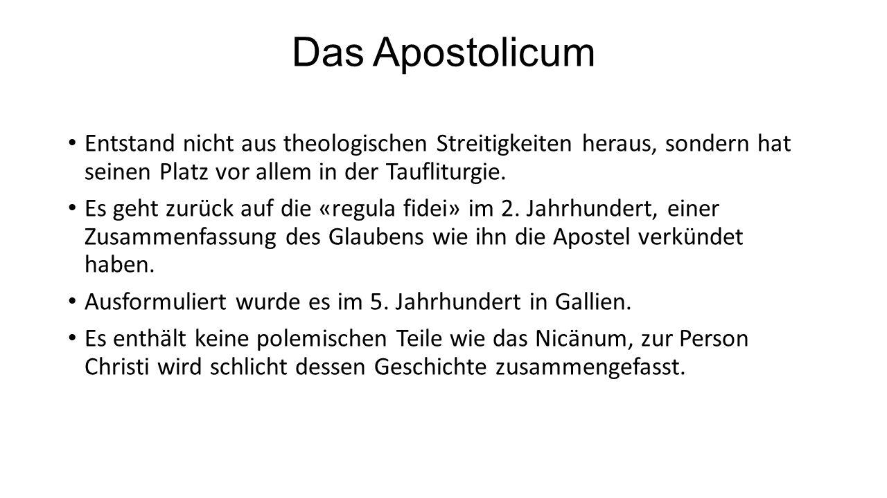 Das Apostolicum Entstand nicht aus theologischen Streitigkeiten heraus, sondern hat seinen Platz vor allem in der Taufliturgie.