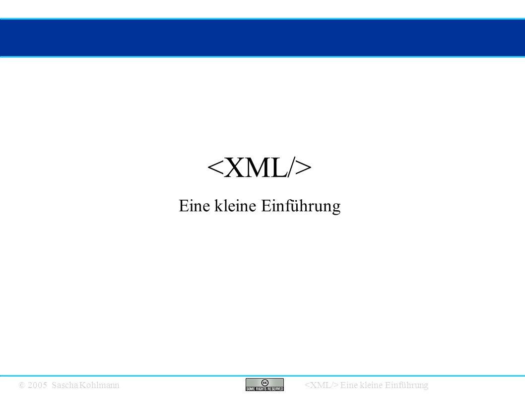 © 2005 Sascha Kohlmann Eine kleine Einführung Das XML Universum Seite 12 ● XPath Abfragesprache zur Ermittlung von Elementknoten ● XQL – XML Query Language Abfragesprache zur Ermittlung von Elementknotenmengen ● XSL, XSLT, CSS, Stylesheet Assoziation Sprachen zum formatieren und transformieren con XML Dokumenten ● XSL – XML Stylesheet Language ● XSLT - XML Stylesheet Language Transformation ● CSS – Cascading Stylesheets – Wird für XHTML Layouts verwendet ● Canonical XML Regelt die Formatfreiheit von XML.