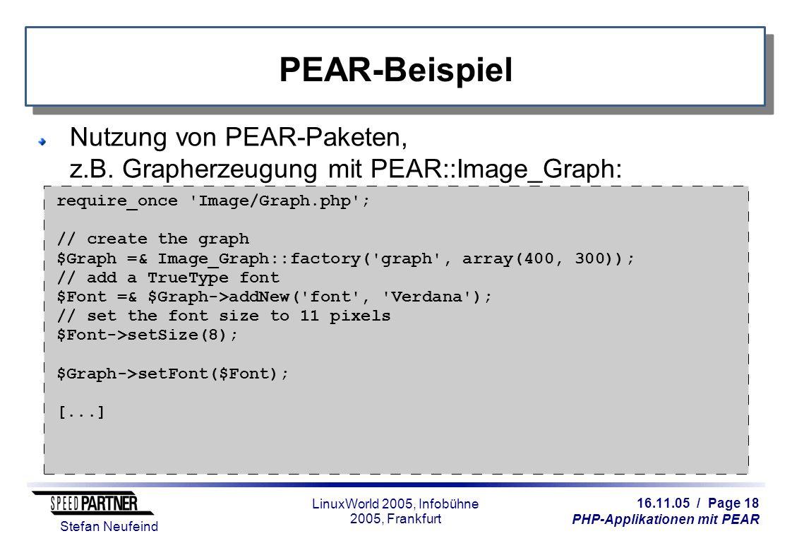 16.11.05 / Page 18 PHP-Applikationen mit PEAR Stefan Neufeind LinuxWorld 2005, Infobühne 2005, Frankfurt PEAR-Beispiel Nutzung von PEAR-Paketen, z.B.