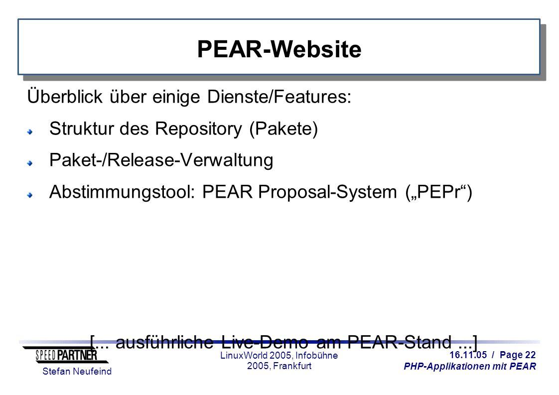 16.11.05 / Page 22 PHP-Applikationen mit PEAR Stefan Neufeind LinuxWorld 2005, Infobühne 2005, Frankfurt PEAR-Website Überblick über einige Dienste/Fe