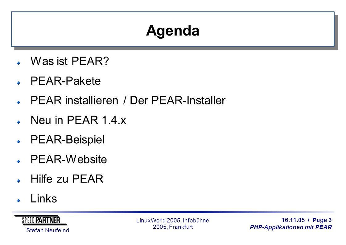 16.11.05 / Page 34 PHP-Applikationen mit PEAR Stefan Neufeind LinuxWorld 2005, Infobühne 2005, Frankfurt Danke für Ihre Aufmerksamkeit.