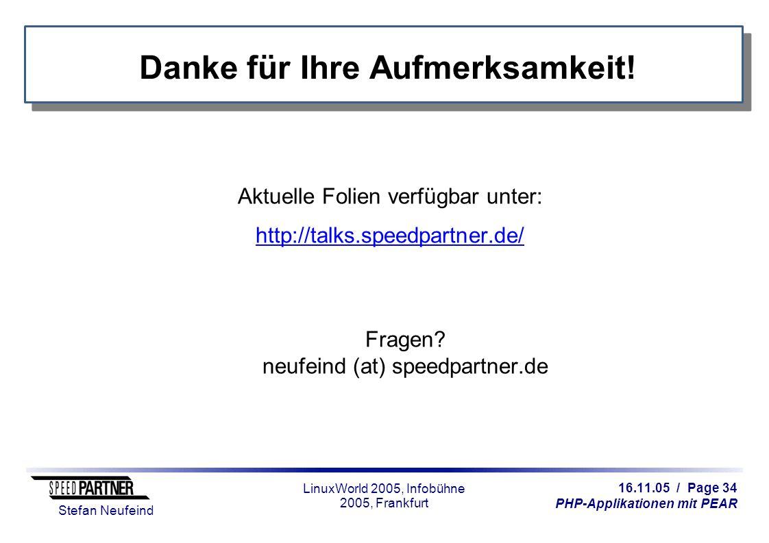 16.11.05 / Page 34 PHP-Applikationen mit PEAR Stefan Neufeind LinuxWorld 2005, Infobühne 2005, Frankfurt Danke für Ihre Aufmerksamkeit! Aktuelle Folie