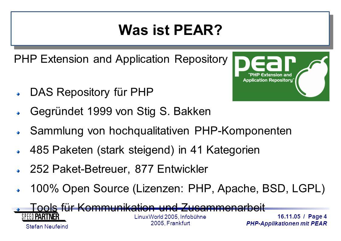 16.11.05 / Page 15 PHP-Applikationen mit PEAR Stefan Neufeind LinuxWorld 2005, Infobühne 2005, Frankfurt PEAR-Channels pearadise.net: Portal für PEAR- Channels